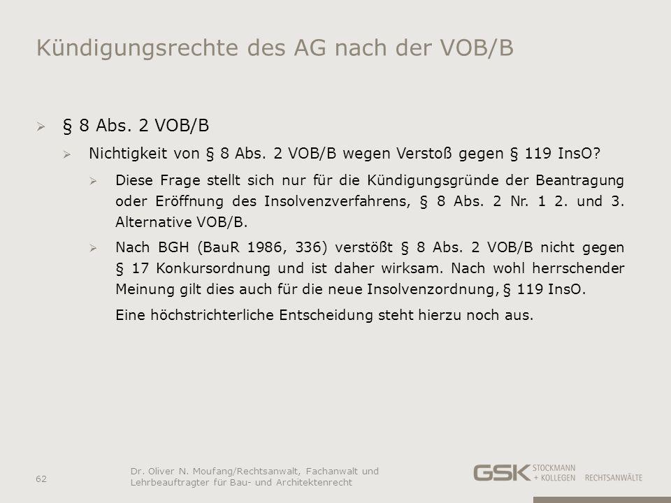 Kündigungsrechte des AG nach der VOB/B § 8 Abs. 2 VOB/B Nichtigkeit von § 8 Abs. 2 VOB/B wegen Verstoß gegen § 119 InsO? Diese Frage stellt sich nur f