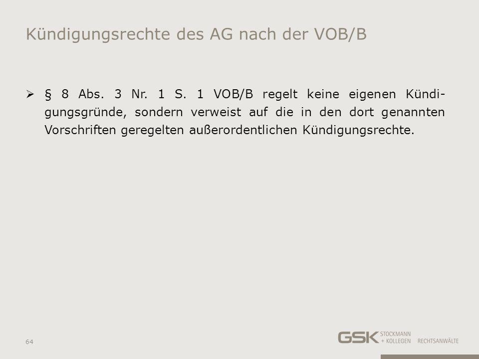 Kündigungsrechte des AG nach der VOB/B § 8 Abs. 3 Nr. 1 S. 1 VOB/B regelt keine eigenen Kündi- gungsgründe, sondern verweist auf die in den dort genan