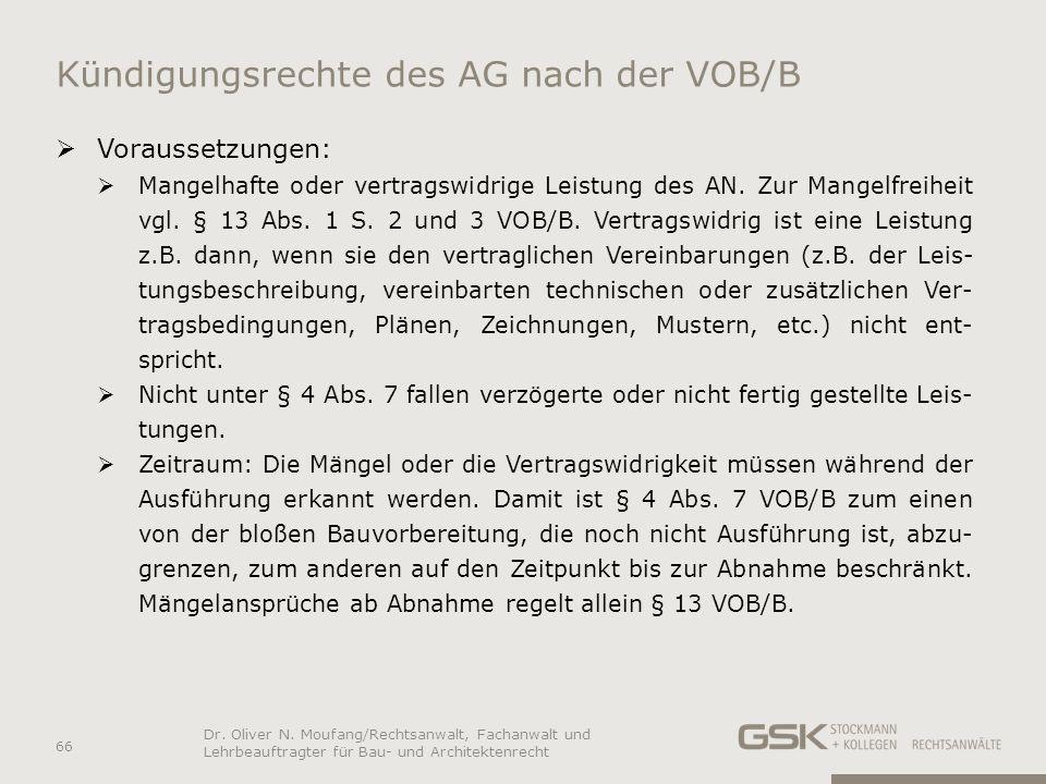Kündigungsrechte des AG nach der VOB/B Voraussetzungen: Mangelhafte oder vertragswidrige Leistung des AN. Zur Mangelfreiheit vgl. § 13 Abs. 1 S. 2 und