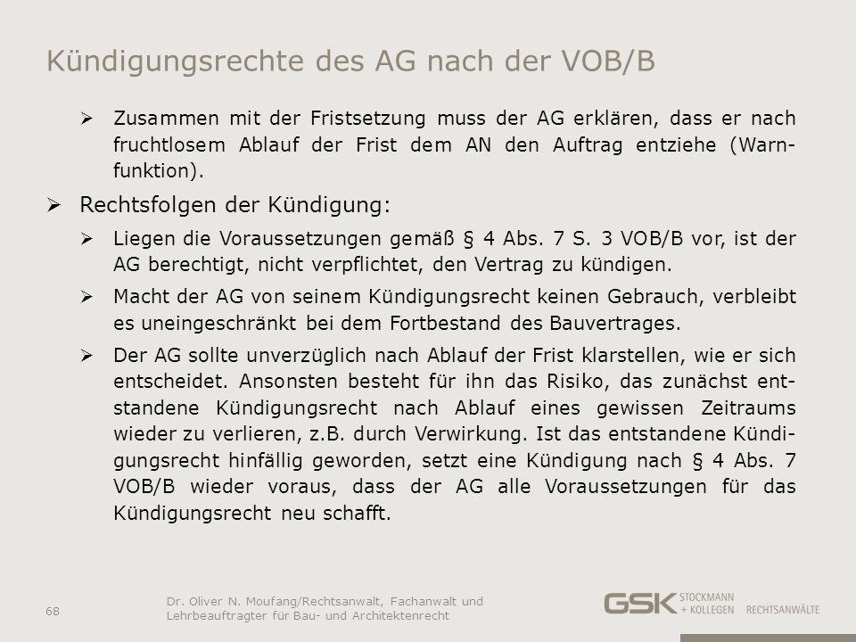 Kündigungsrechte des AG nach der VOB/B Zusammen mit der Fristsetzung muss der AG erklären, dass er nach fruchtlosem Ablauf der Frist dem AN den Auftra