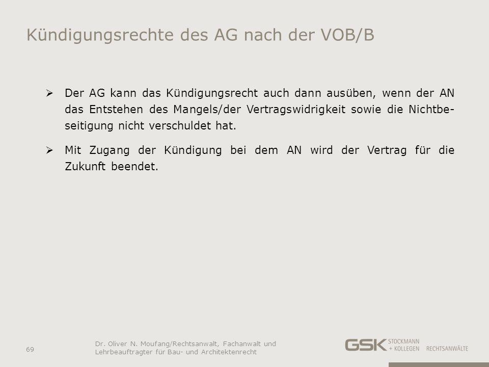 Kündigungsrechte des AG nach der VOB/B Der AG kann das Kündigungsrecht auch dann ausüben, wenn der AN das Entstehen des Mangels/der Vertragswidrigkeit