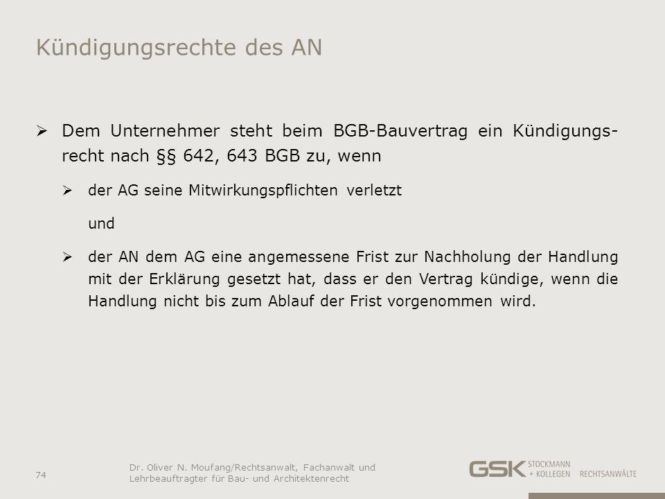 Kündigungsrechte des AN Dem Unternehmer steht beim BGB-Bauvertrag ein Kündigungs- recht nach §§ 642, 643 BGB zu, wenn der AG seine Mitwirkungspflichte