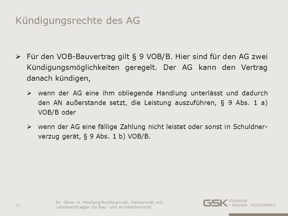 Kündigungsrechte des AG Für den VOB-Bauvertrag gilt § 9 VOB/B. Hier sind für den AG zwei Kündigungsmöglichkeiten geregelt. Der AG kann den Vertrag dan