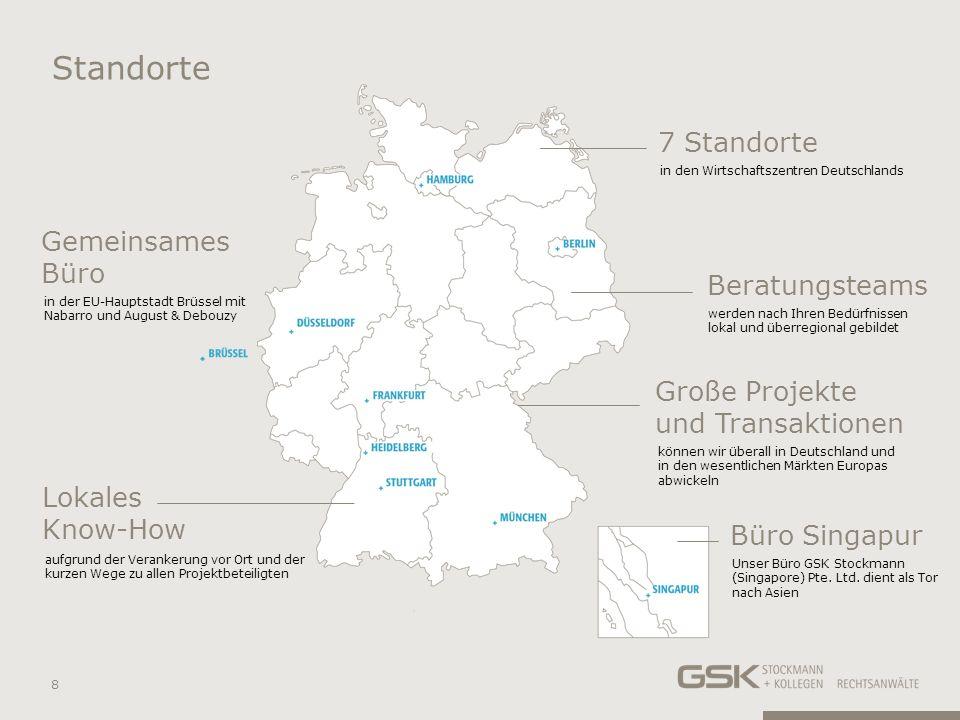 7 Standorte in den Wirtschaftszentren Deutschlands Große Projekte und Transaktionen können wir überall in Deutschland und in den wesentlichen Märkten