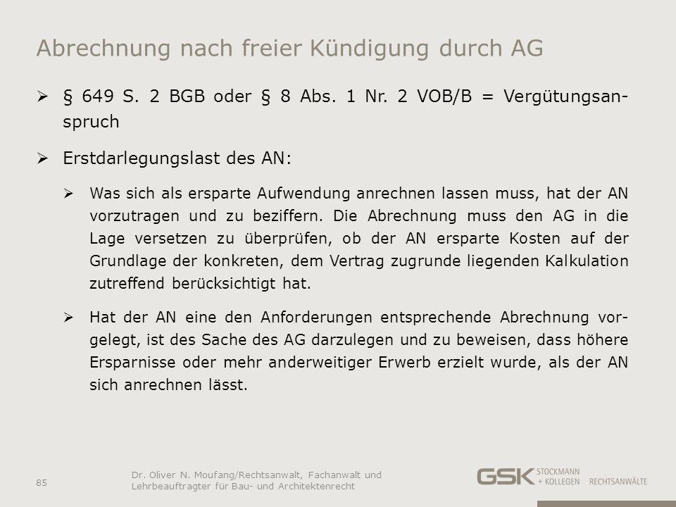 Abrechnung nach freier Kündigung durch AG § 649 S. 2 BGB oder § 8 Abs. 1 Nr. 2 VOB/B = Vergütungsan- spruch Erstdarlegungslast des AN: Was sich als er