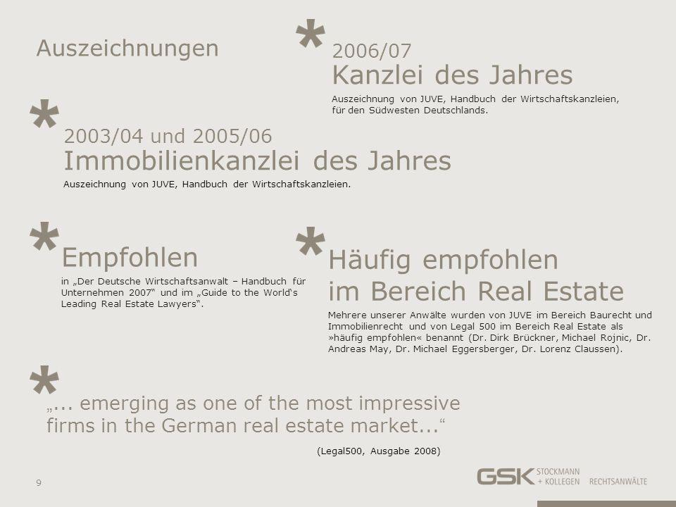 Auszeichnungen 9 Empfohlen in Der Deutsche Wirtschaftsanwalt – Handbuch für Unternehmen 2007 und im Guide to the Worlds Leading Real Estate Lawyers. H