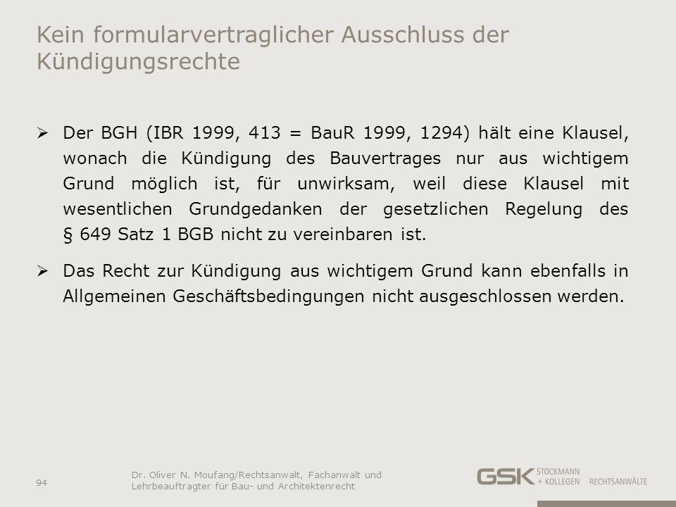 Kein formularvertraglicher Ausschluss der Kündigungsrechte Der BGH (IBR 1999, 413 = BauR 1999, 1294) hält eine Klausel, wonach die Kündigung des Bauve