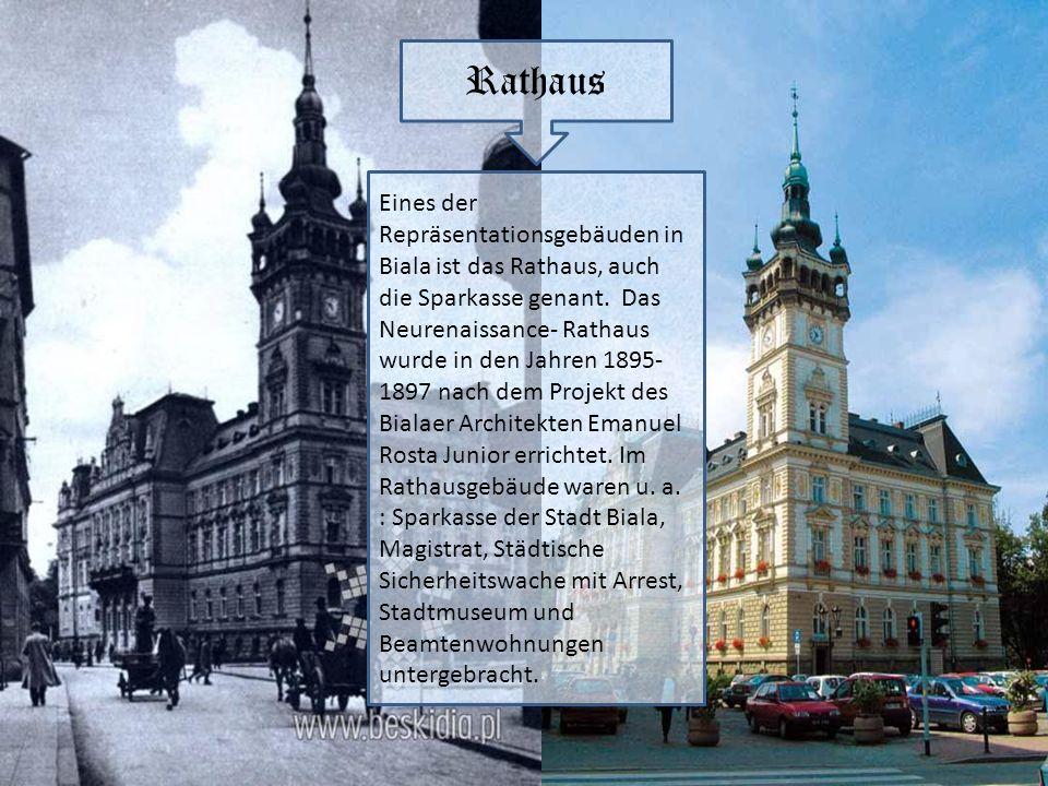 Rathaus Eines der Repräsentationsgebäuden in Biala ist das Rathaus, auch die Sparkasse genant. Das Neurenaissance- Rathaus wurde in den Jahren 1895- 1