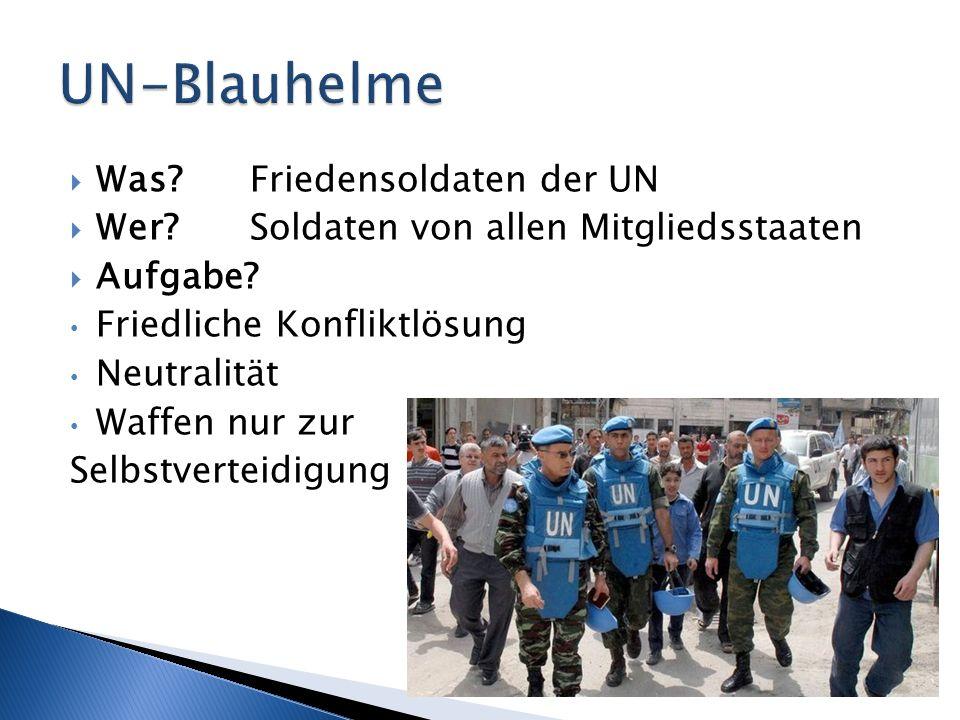 Was? Friedensoldaten der UN Wer?Soldaten von allen Mitgliedsstaaten Aufgabe? Friedliche Konfliktlösung Neutralität Waffen nur zur Selbstverteidigung