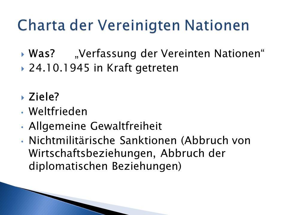 Was?Verfassung der Vereinten Nationen 24.10.1945 in Kraft getreten Ziele? Weltfrieden Allgemeine Gewaltfreiheit Nichtmilitärische Sanktionen (Abbruch