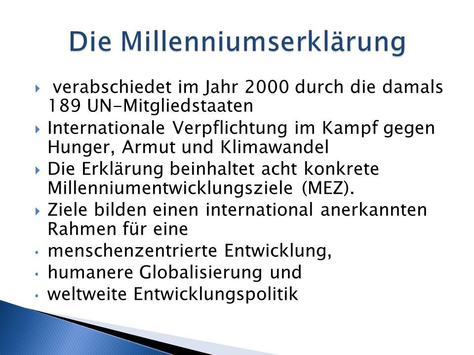 verabschiedet im Jahr 2000 durch die damals 189 UN-Mitgliedstaaten Internationale Verpflichtung im Kampf gegen Hunger, Armut und Klimawandel Die Erklä