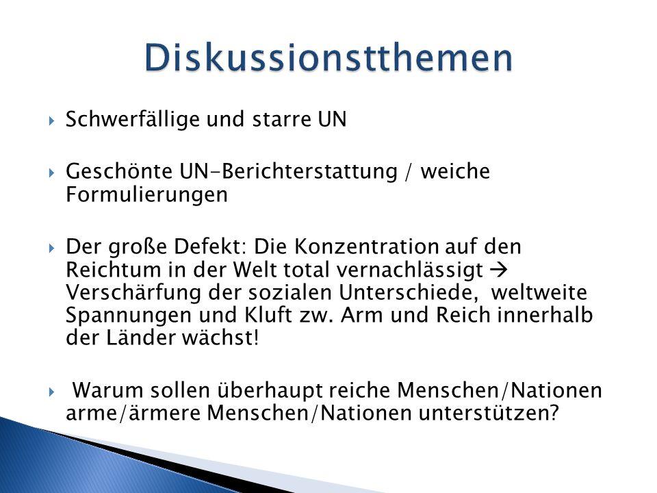 Schwerfällige und starre UN Geschönte UN-Berichterstattung / weiche Formulierungen Der große Defekt: Die Konzentration auf den Reichtum in der Welt to