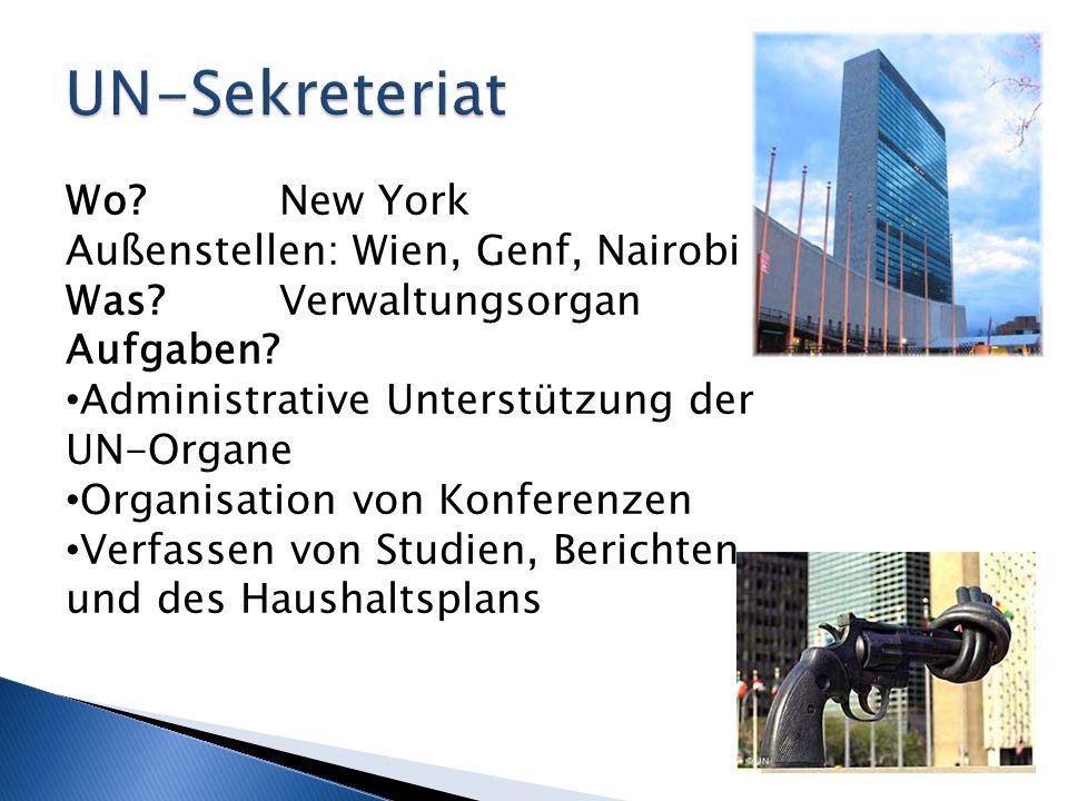 Wo? New York Außenstellen: Wien, Genf, Nairobi Was? Verwaltungsorgan Aufgaben? Administrative Unterstützung der UN-Organe Organisation von Konferenzen