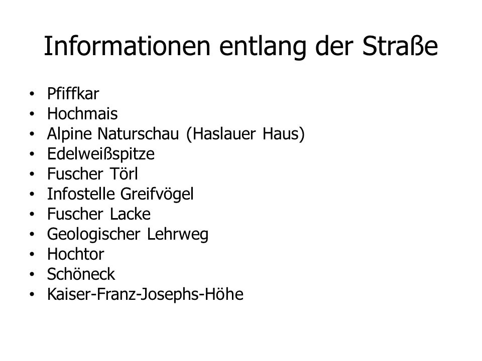 Informationen entlang der Straße Pfiffkar Hochmais Alpine Naturschau (Haslauer Haus) Edelweißspitze Fuscher Törl Infostelle Greifvögel Fuscher Lacke G