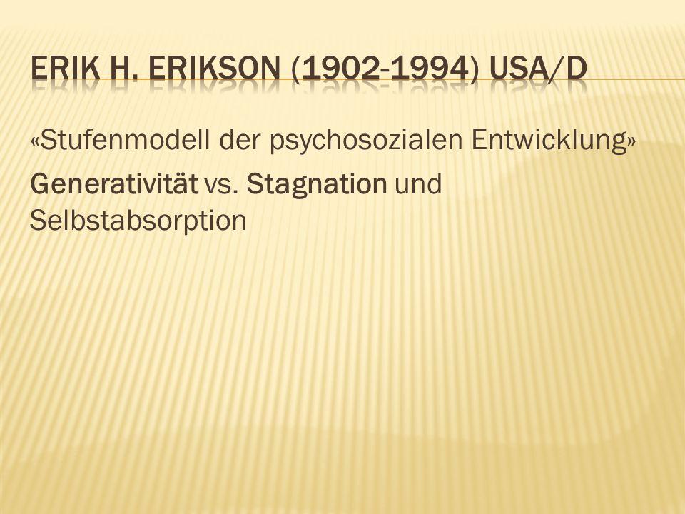 «Stufenmodell der psychosozialen Entwicklung» Generativität vs. Stagnation und Selbstabsorption