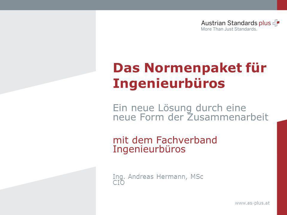 www.as-plus.at Das Normenpaket für Ingenieurbüros Ein neue Lösung durch eine neue Form der Zusammenarbeit mit dem Fachverband Ingenieurbüros Ing. Andr