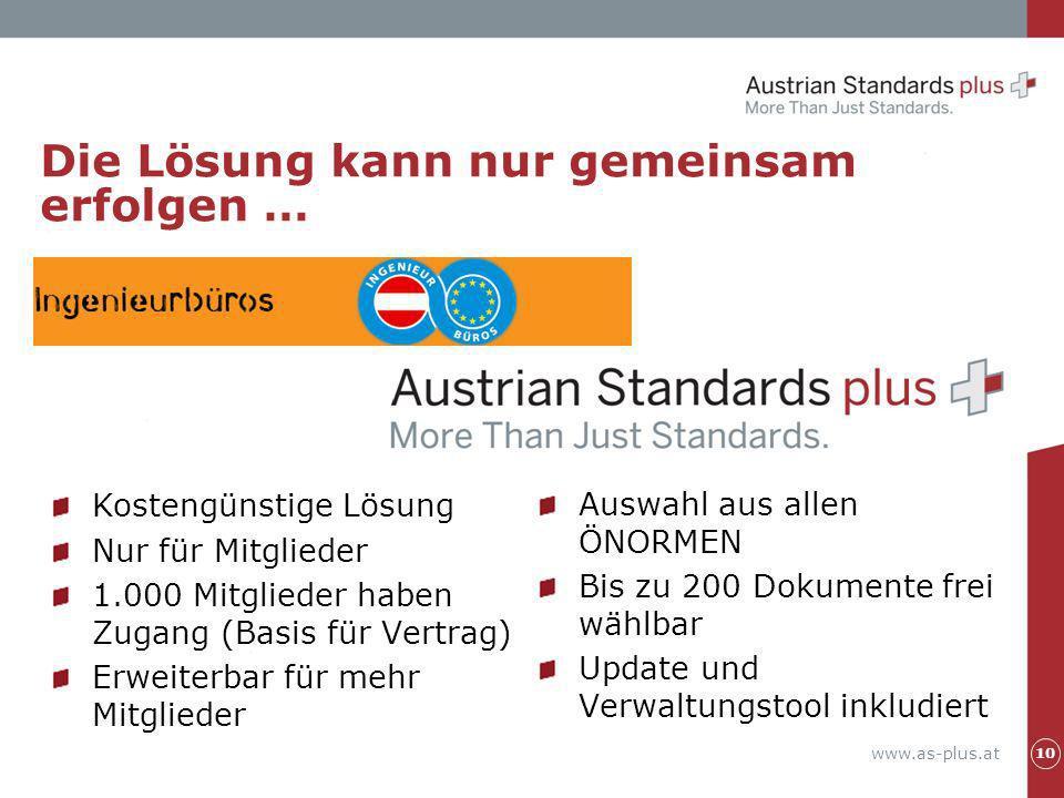 www.as-plus.at Die Lösung kann nur gemeinsam erfolgen … 10 Kostengünstige Lösung Nur für Mitglieder 1.000 Mitglieder haben Zugang (Basis für Vertrag)