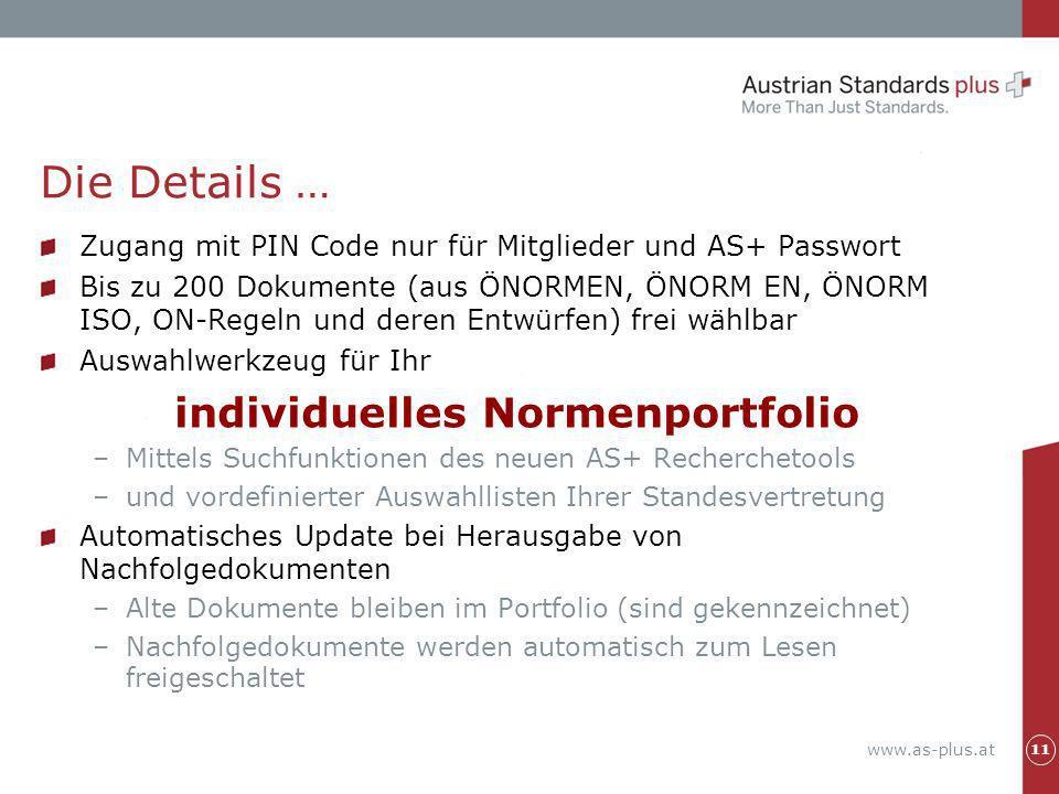 www.as-plus.at Die Details … Zugang mit PIN Code nur für Mitglieder und AS+ Passwort Bis zu 200 Dokumente (aus ÖNORMEN, ÖNORM EN, ÖNORM ISO, ON-Regeln