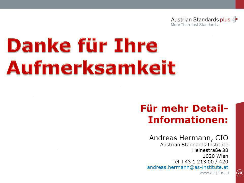 www.as-plus.at Für mehr Detail- Informationen: Andreas Hermann, CIO Austrian Standards Institute Heinestraße 38 1020 Wien Tel +43 1 213 00 / 420 andreas.hermann@as-institute.at 20