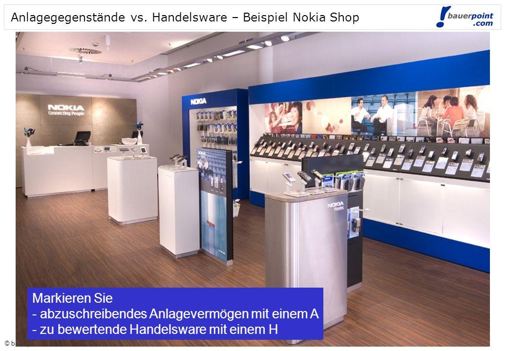 © bauerpoint.com © bauerpoint.com Anlagegegenstände vs. Handelsware – Beispiel Nokia Shop Markieren Sie - abzuschreibendes Anlagevermögen mit einem A