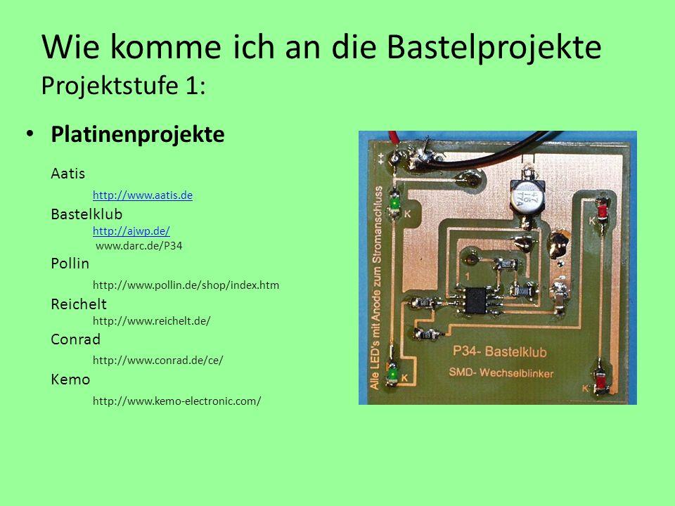 Wie komme ich an die Bastelprojekte Projektstufe 1: Platinenprojekte Aatis http://www.aatis.de Bastelklub http://ajwp.de/ www.darc.de/P34 Pollin http://www.pollin.de/shop/index.htm Reichelt http://www.reichelt.de/ Conrad http://www.conrad.de/ce/ Kemo http://www.kemo-electronic.com/