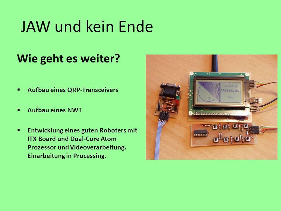 JAW und kein Ende Wie geht es weiter? Aufbau eines QRP-Transceivers Aufbau eines NWT Entwicklung eines guten Roboters mit ITX Board und Dual-Core Atom