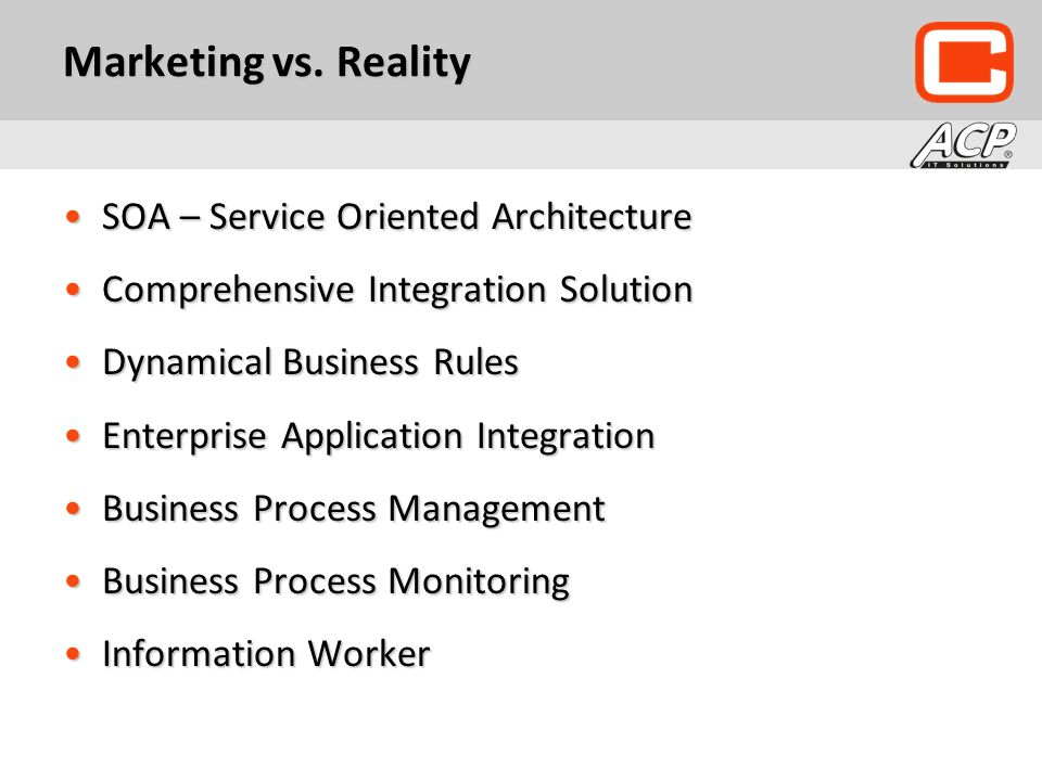 Marketing vs. Reality SOA – Service Oriented ArchitectureSOA – Service Oriented Architecture Comprehensive Integration SolutionComprehensive Integrati