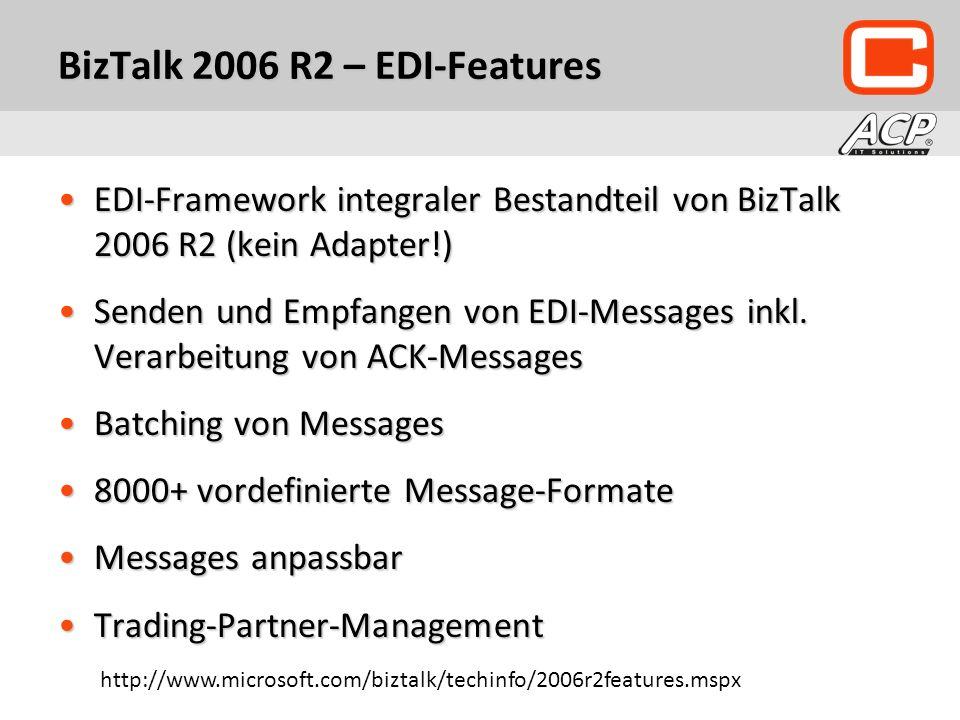 BizTalk 2006 R2 – EDI-Features EDI-Framework integraler Bestandteil von BizTalk 2006 R2 (kein Adapter!)EDI-Framework integraler Bestandteil von BizTalk 2006 R2 (kein Adapter!) Senden und Empfangen von EDI-Messages inkl.