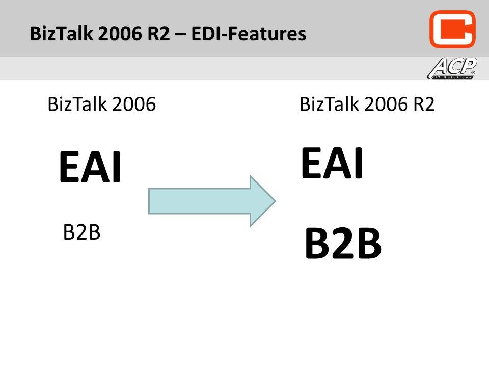 BizTalk 2006 R2 – EDI-Features EAI B2B EAI B2B BizTalk 2006BizTalk 2006 R2
