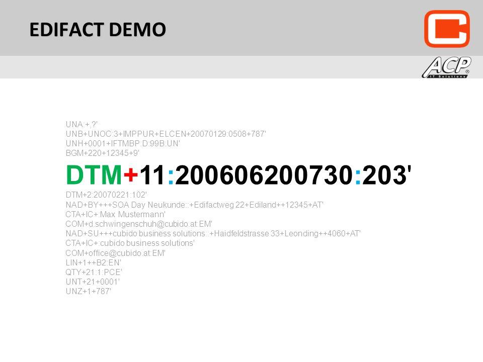 EDIFACT DEMO UNA:+, UNB+UNOC:3+IMPPUR+ELCEN+20070129:0508+787 UNH+0001+IFTMBP:D:99B:UN BGM+220+12345+9 DTM+11:200606200730:203 DTM+2:20070221:102 NAD+BY+++SOA Day Neukunde::+Edifactweg 22+Ediland++12345+AT CTA+IC+:Max Mustermann COM+d.schwingenschuh@cubido.at:EM NAD+SU+++cubido business solutions::+Haidfeldstrasse 33+Leonding++4060+AT CTA+IC+:cubido business solutions COM+office@cubido.at:EM LIN+1++B2:EN QTY+21:1:PCE UNT+21+0001 UNZ+1+787