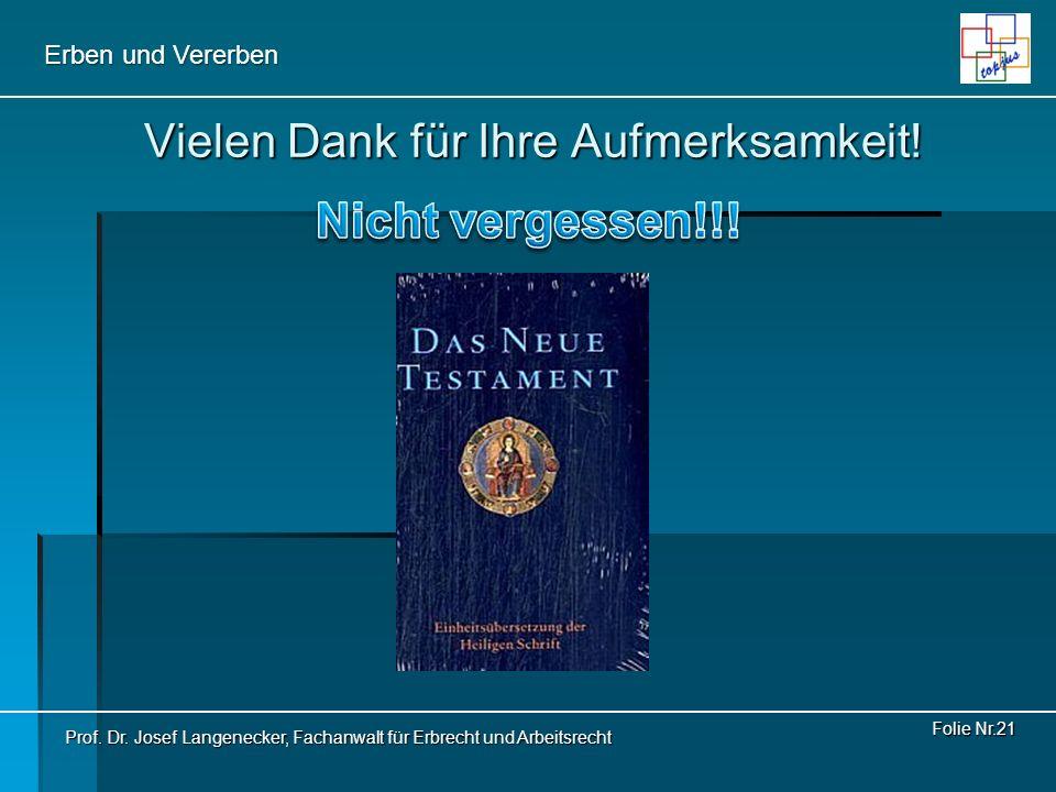 Erben und Vererben Vielen Dank für Ihre Aufmerksamkeit! Folie Nr.21 Prof. Dr. Josef Langenecker, Fachanwalt für Erbrecht und Arbeitsrecht