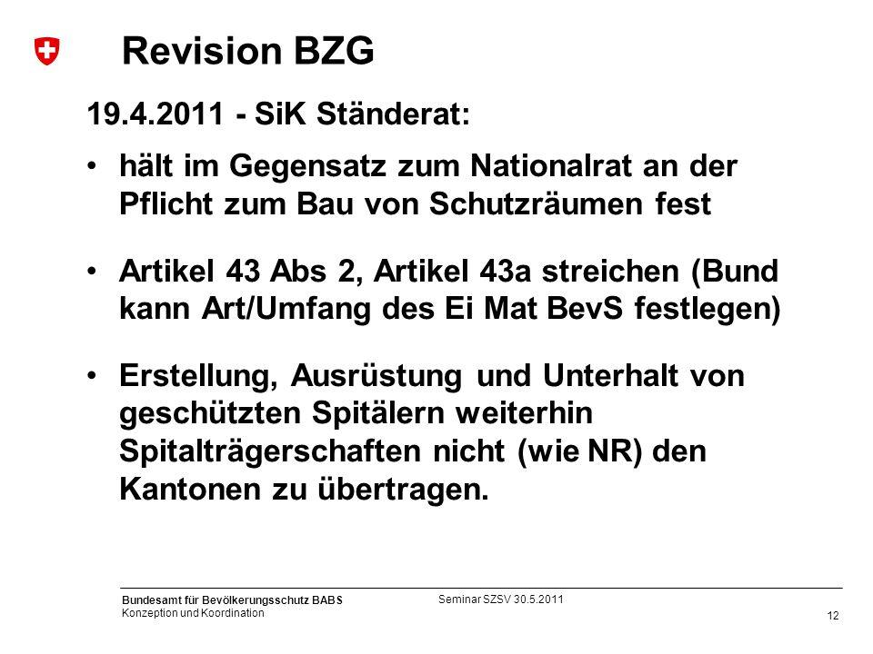 12 Bundesamt für Bevölkerungsschutz BABS Konzeption und Koordination Revision BZG 19.4.2011 - SiK Ständerat: hält im Gegensatz zum Nationalrat an der