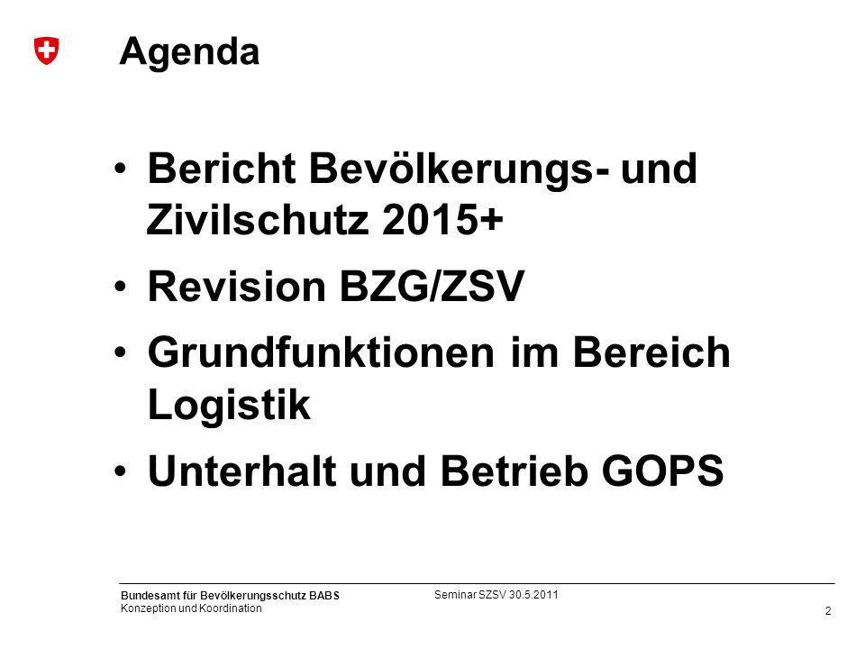 2 Bundesamt für Bevölkerungsschutz BABS Konzeption und Koordination Bericht Bevölkerungs- und Zivilschutz 2015+ Revision BZG/ZSV Grundfunktionen im Be