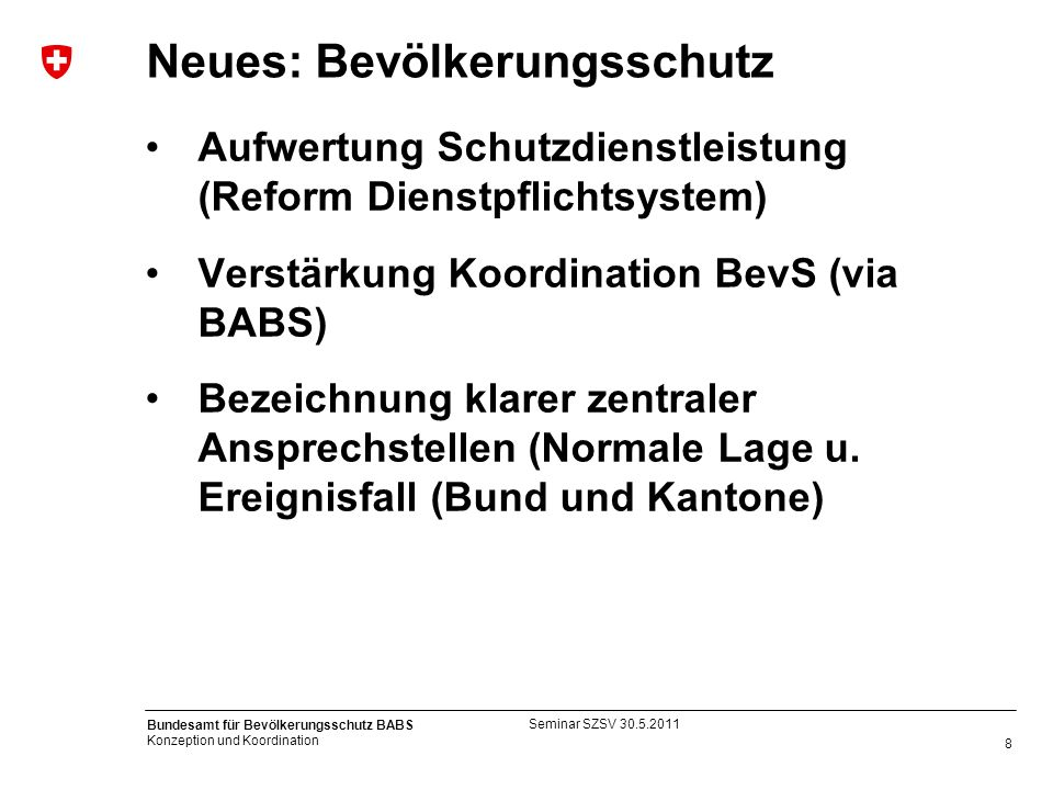 8 Bundesamt für Bevölkerungsschutz BABS Konzeption und Koordination Neues: Bevölkerungsschutz Aufwertung Schutzdienstleistung (Reform Dienstpflichtsys
