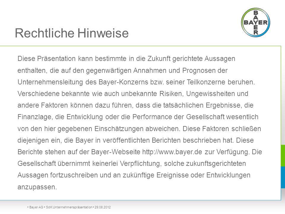Bayer AG SdK Unternehmenspräsentation 29.08.2012 Diese Präsentation kann bestimmte in die Zukunft gerichtete Aussagen enthalten, die auf den gegenwärt