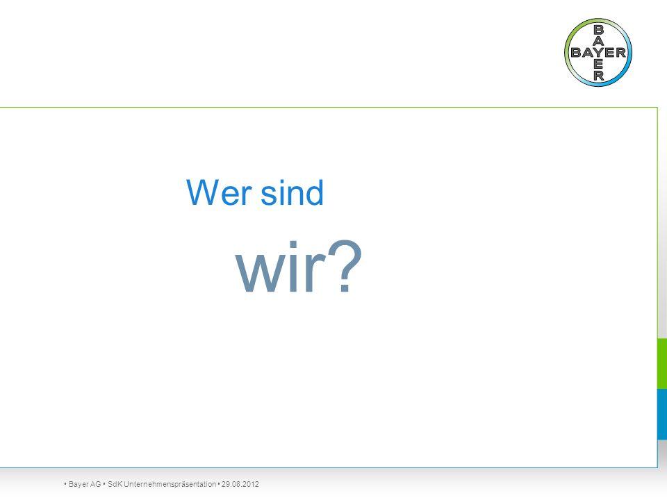 Bayer AG SdK Unternehmenspräsentation 29.08.2012 Wer sind wir?