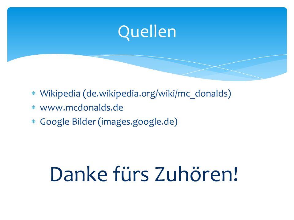Wikipedia (de.wikipedia.org/wiki/mc_donalds) www.mcdonalds.de Google Bilder (images.google.de) Quellen Danke fürs Zuhören!