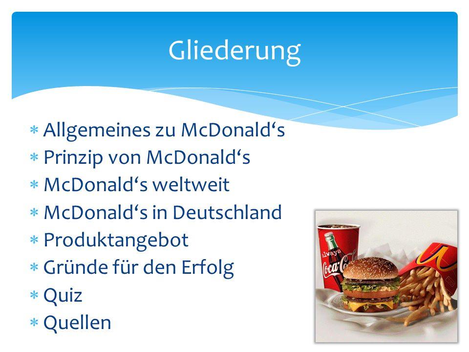 Allgemeines zu McDonalds Prinzip von McDonalds McDonalds weltweit McDonalds in Deutschland Produktangebot Gründe für den Erfolg Quiz Quellen Gliederun