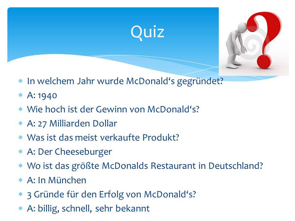 In welchem Jahr wurde McDonalds gegründet? A: 1940 Wie hoch ist der Gewinn von McDonalds? A: 27 Milliarden Dollar Was ist das meist verkaufte Produkt?