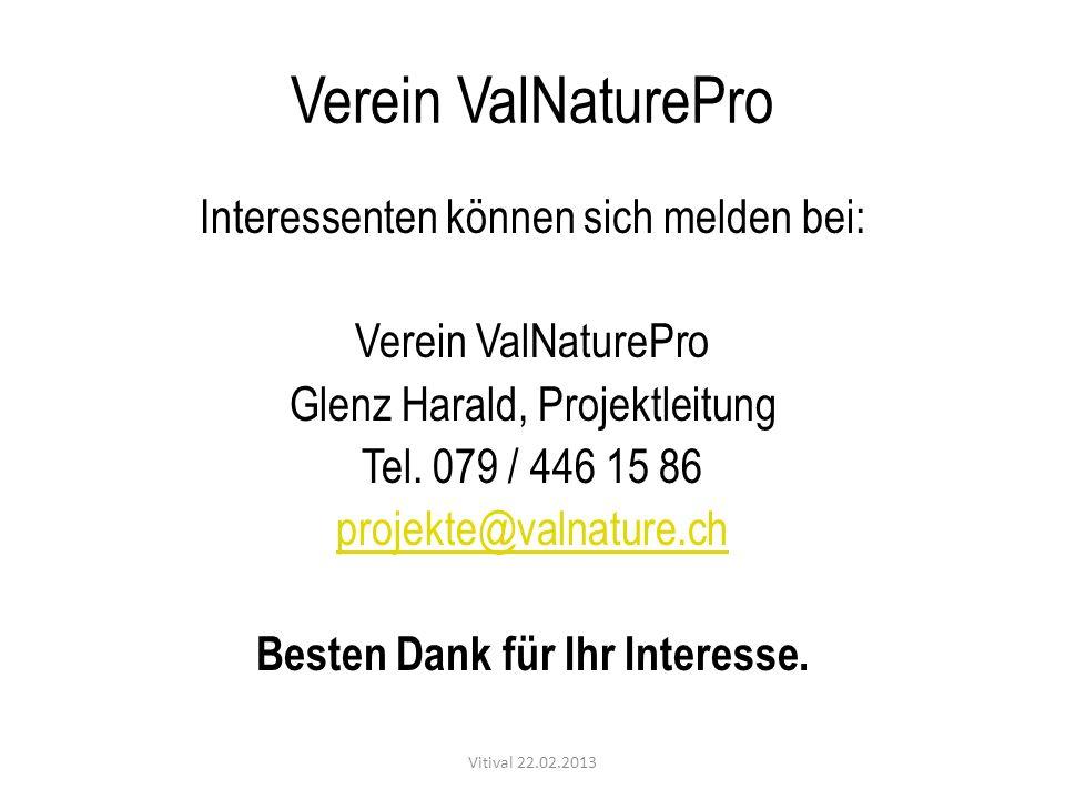 Verein ValNaturePro Interessenten können sich melden bei: Verein ValNaturePro Glenz Harald, Projektleitung Tel. 079 / 446 15 86 projekte@valnature.ch
