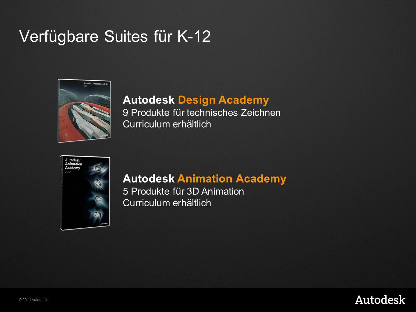 © 2011 Autodesk Verfügbare Suites für K-12 Autodesk Design Academy 9 Produkte für technisches Zeichnen Curriculum erhältlich Autodesk Animation Academy 5 Produkte für 3D Animation Curriculum erhältlich
