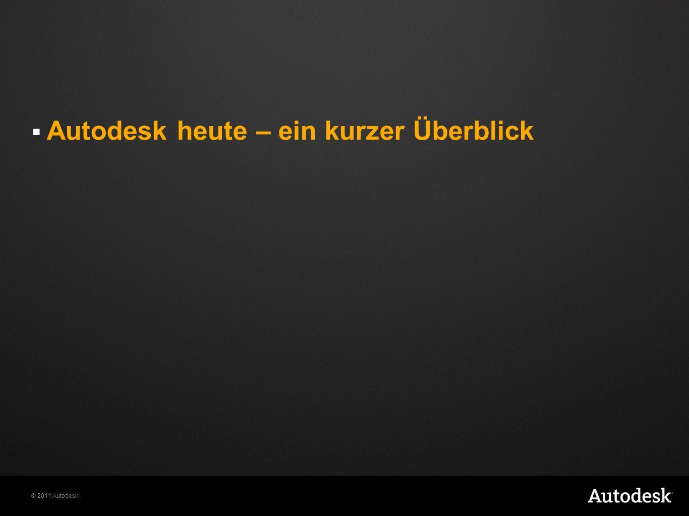 © 2011 Autodesk Autodesk heute – ein kurzer Überblick