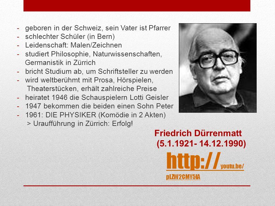 http:// youtu.be/ pLZW2CMY5IA -geboren in der Schweiz, sein Vater ist Pfarrer -schlechter Schüler (in Bern) -Leidenschaft: Malen/Zeichnen -studiert Philosophie, Naturwissenschaften, Germanistik in Zürrich -bricht Studium ab, um Schriftsteller zu werden -wird weltberühmt mit Prosa, Hörspielen, Theaterstücken, erhält zahlreiche Preise -heiratet 1946 die Schauspielern Lotti Geisler -1947 bekommen die beiden einen Sohn Peter -1961: DIE PHYSIKER (Komödie in 2 Akten) > Uraufführung in Zürrich: Erfolg.