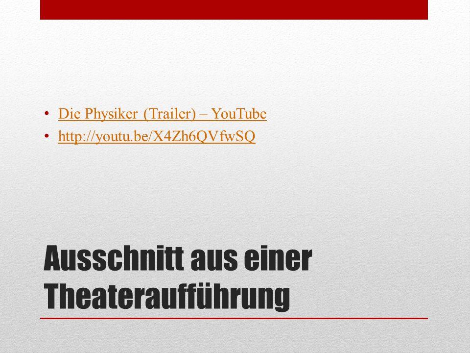 Ausschnitt aus einer Theateraufführung Die Physiker (Trailer) – YouTube http://youtu.be/X4Zh6QVfwSQ