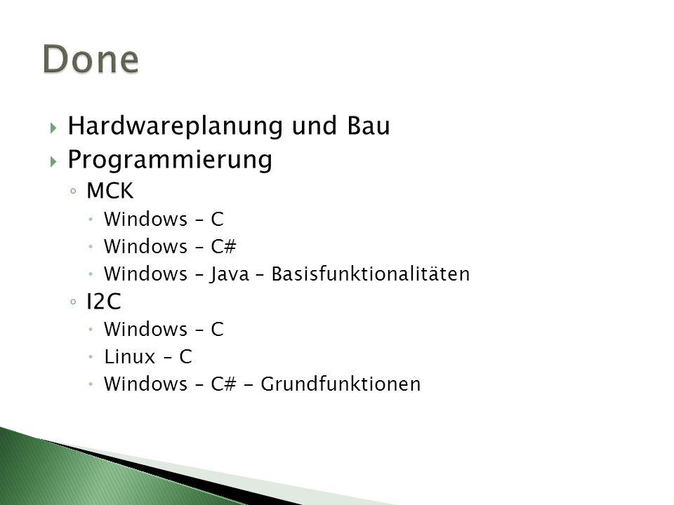 Hardwareplanung und Bau Programmierung MCK Windows – C Windows – C# Windows – Java – Basisfunktionalitäten I2C Windows – C Linux – C Windows – C# - Gr