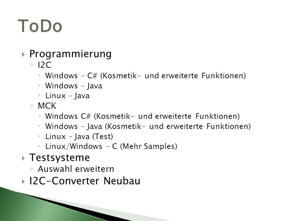 Programmierung I2C Windows – C# (Kosmetik- und erweiterte Funktionen) Windows – Java Linux – Java MCK Windows C# (Kosmetik- und erweiterte Funktionen)