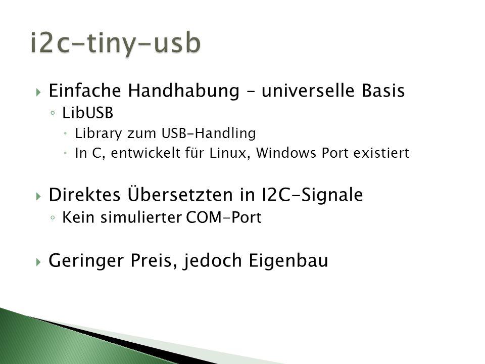 Einfache Handhabung – universelle Basis LibUSB Library zum USB-Handling In C, entwickelt für Linux, Windows Port existiert Direktes Übersetzten in I2C