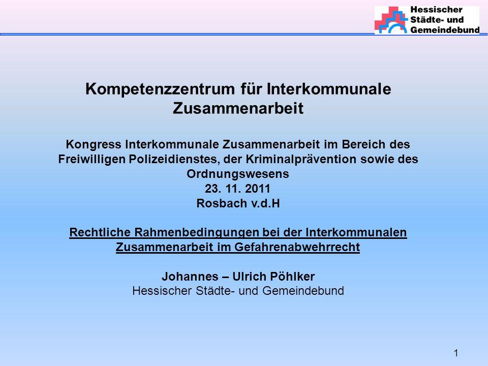 1 Kompetenzzentrum für Interkommunale Zusammenarbeit Kongress Interkommunale Zusammenarbeit im Bereich des Freiwilligen Polizeidienstes, der Kriminalp