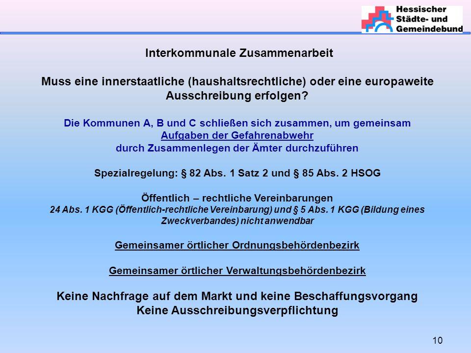 10 Interkommunale Zusammenarbeit Muss eine innerstaatliche (haushaltsrechtliche) oder eine europaweite Ausschreibung erfolgen? Die Kommunen A, B und C
