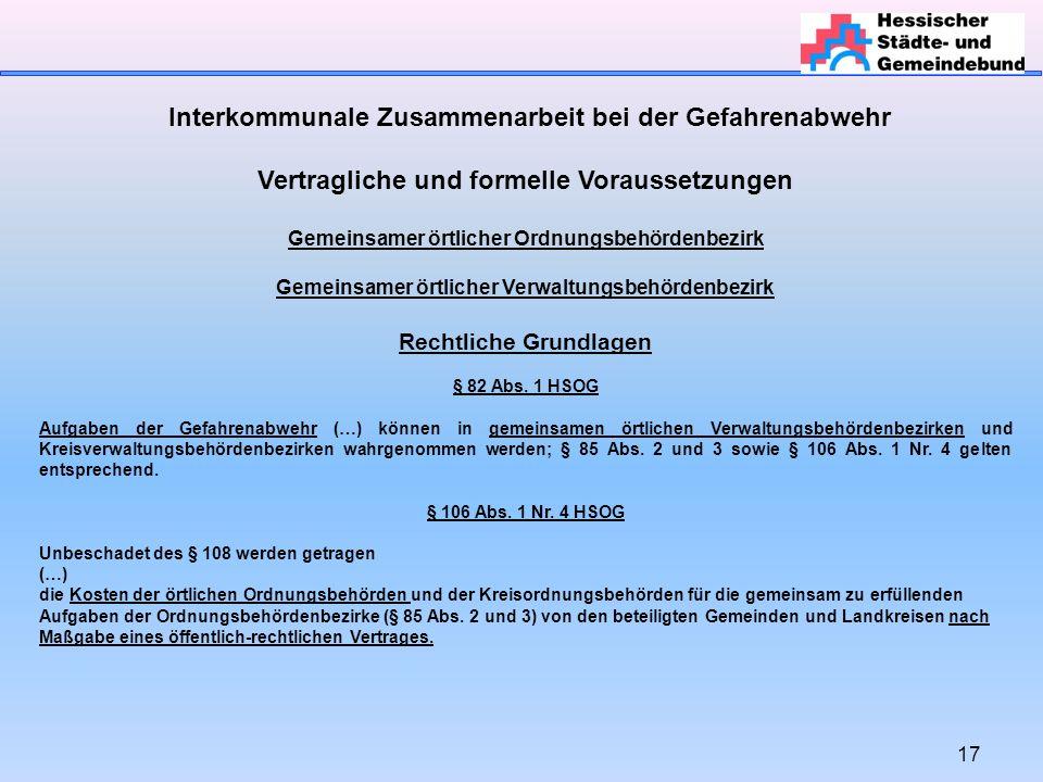 17 Interkommunale Zusammenarbeit bei der Gefahrenabwehr Vertragliche und formelle Voraussetzungen Gemeinsamer örtlicher Ordnungsbehördenbezirk Gemeins